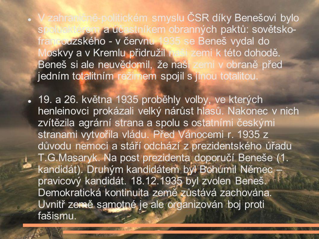 V zahraničně-politickém smyslu ČSR díky Benešovi bylo spoluaktérem a účastníkem obranných paktů: sovětsko-francouzského - v červnu 1935 se Beneš vydal do Moskvy a v Kremlu přidružil naši zemi k této dohodě. Beneš si ale neuvědomil, že naši zemi v obraně před jedním totalitním režimem spojil s jinou totalitou.