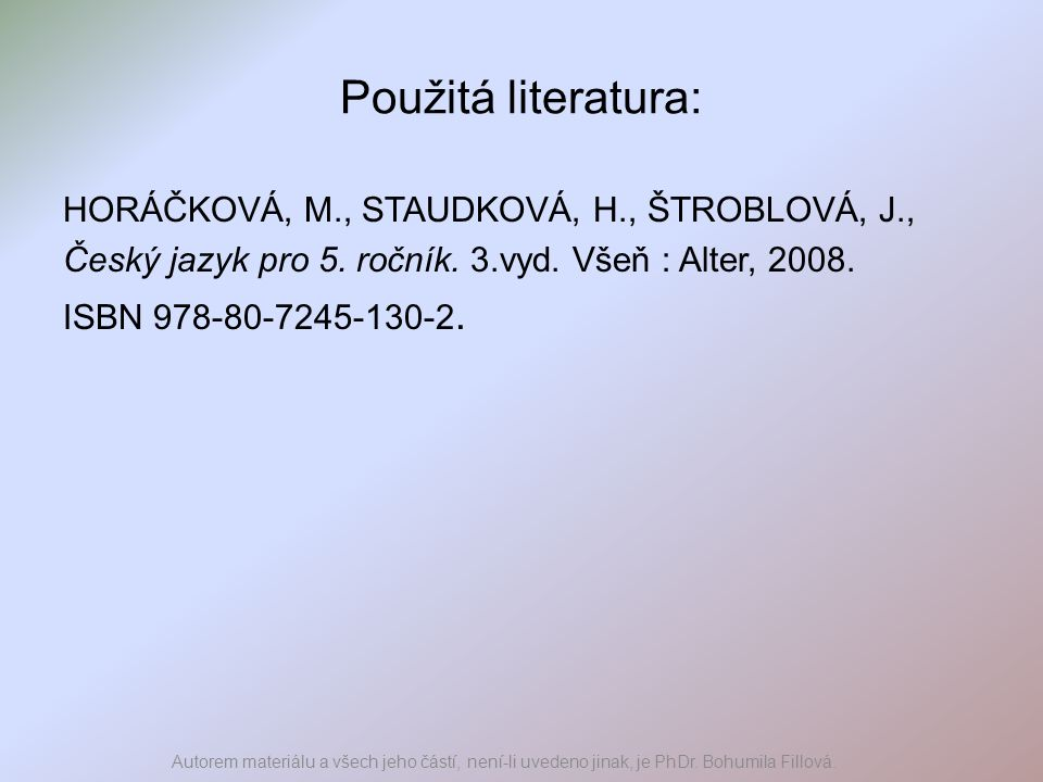 Použitá literatura: HORÁČKOVÁ, M., STAUDKOVÁ, H., ŠTROBLOVÁ, J.,