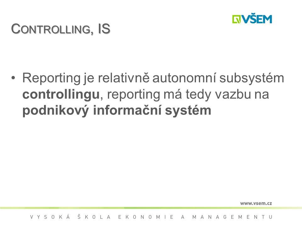 Controlling, IS Reporting je relativně autonomní subsystém controllingu, reporting má tedy vazbu na podnikový informační systém.