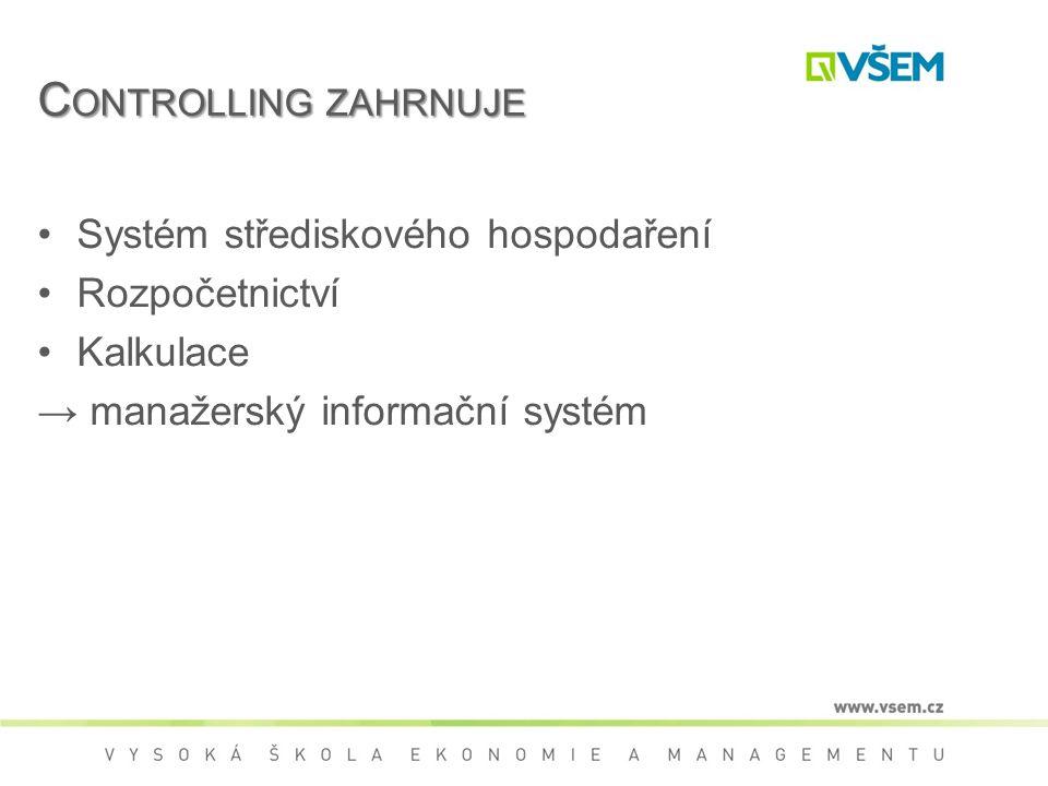 Controlling zahrnuje Systém střediskového hospodaření Rozpočetnictví