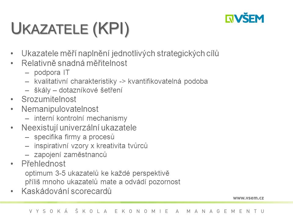 Ukazatele (KPI) Ukazatele měří naplnění jednotlivých strategických cílů. Relativně snadná měřitelnost.