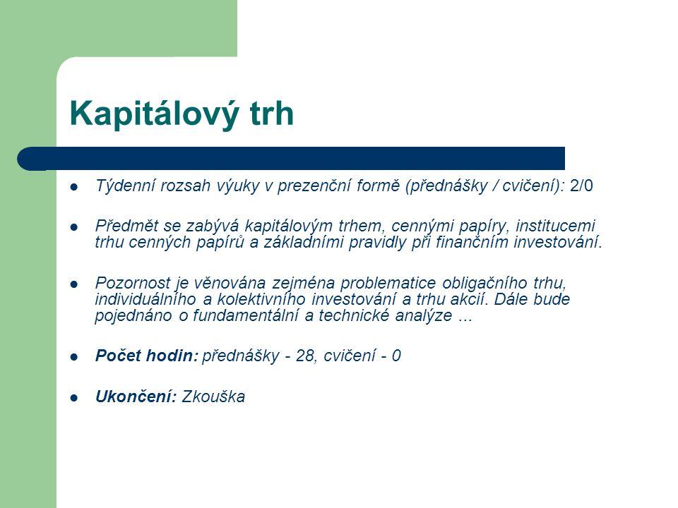 Kapitálový trh Týdenní rozsah výuky v prezenční formě (přednášky / cvičení): 2/0.