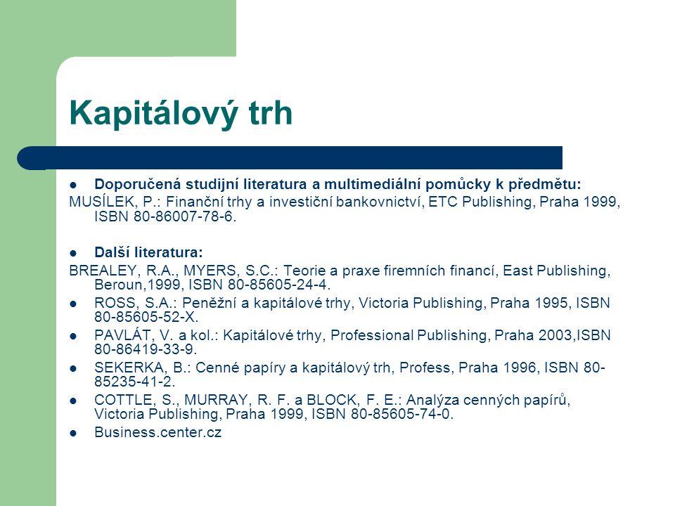 Kapitálový trh Doporučená studijní literatura a multimediální pomůcky k předmětu: