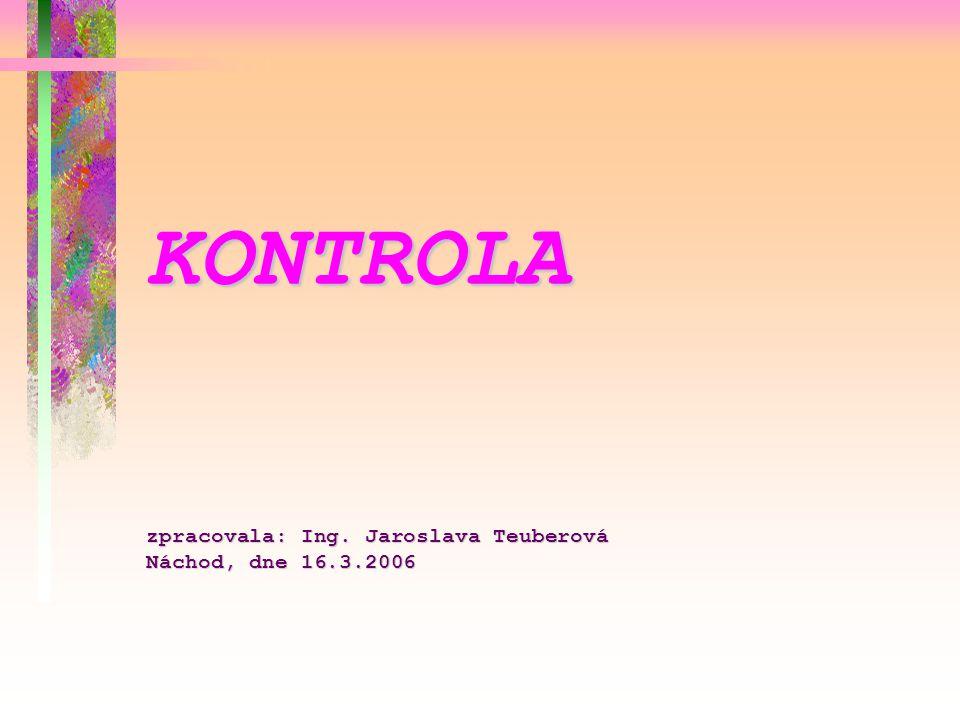 KONTROLA zpracovala: Ing. Jaroslava Teuberová Náchod, dne 16.3.2006