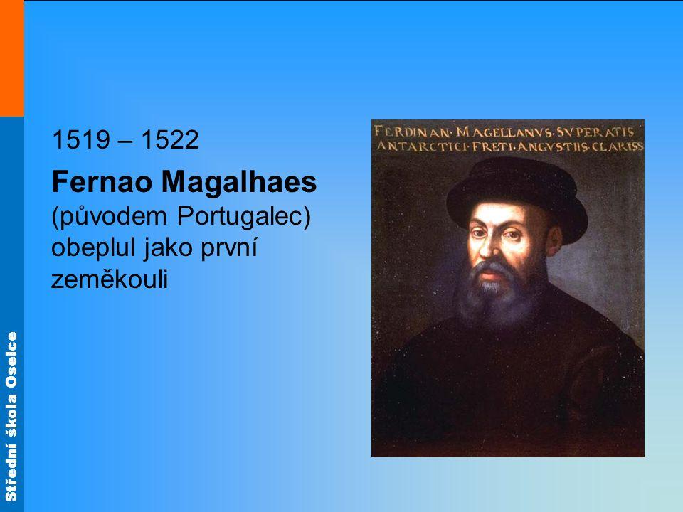Fernao Magalhaes (původem Portugalec) obeplul jako první zeměkouli