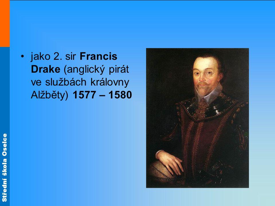 jako 2. sir Francis Drake (anglický pirát ve službách královny Alžběty) 1577 – 1580