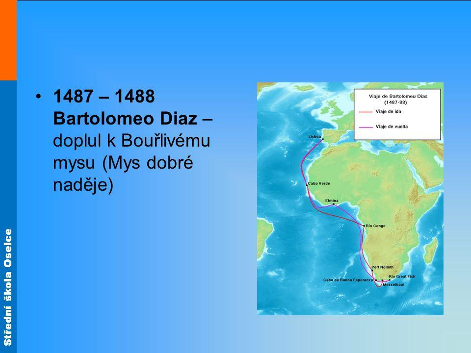 1487 – 1488 Bartolomeo Diaz – doplul k Bouřlivému mysu (Mys dobré naděje)