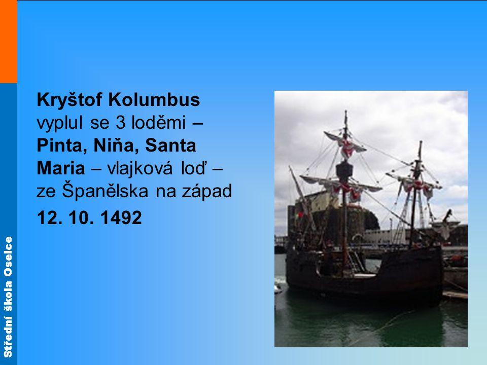 Kryštof Kolumbus vyplul se 3 loděmi – Pinta, Niňa, Santa Maria – vlajková loď – ze Španělska na západ 12.