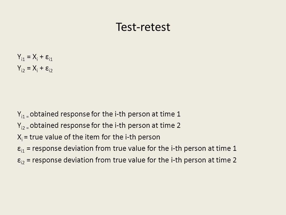 Test-retest Yi1 = Xi + εi1 Yi2 = Xi + εi2