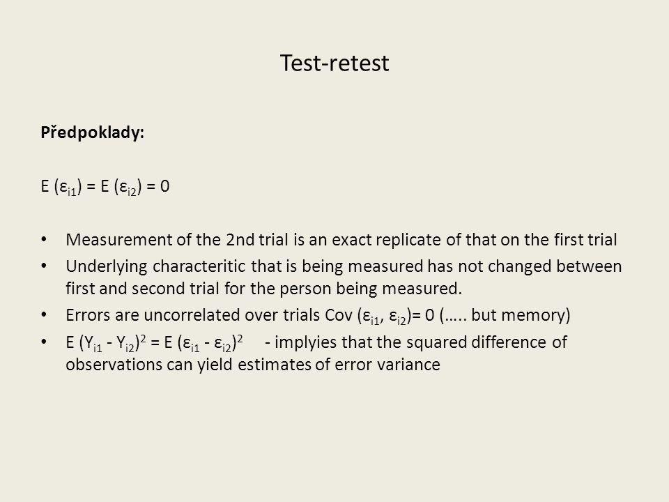 Test-retest Předpoklady: E (εi1) = E (εi2) = 0