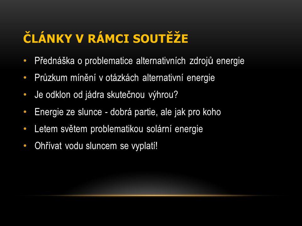 ČLÁNKY V RÁMCI SOUTĚŽE Přednáška o problematice alternativních zdrojů energie. Průzkum mínění v otázkách alternativní energie.