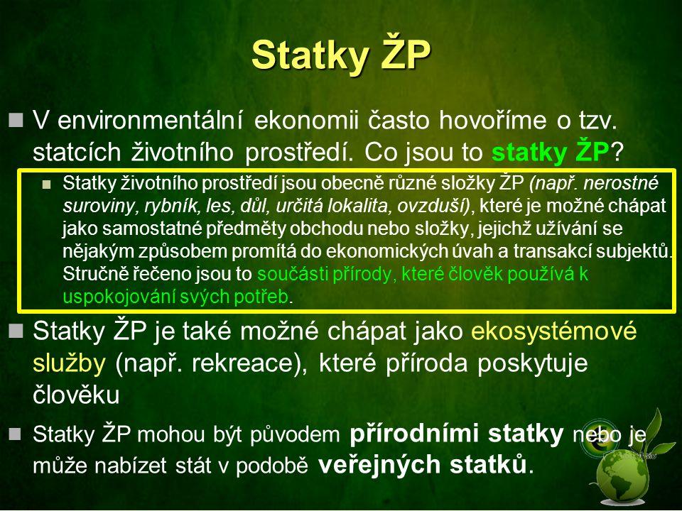 Statky ŽP V environmentální ekonomii často hovoříme o tzv. statcích životního prostředí. Co jsou to statky ŽP