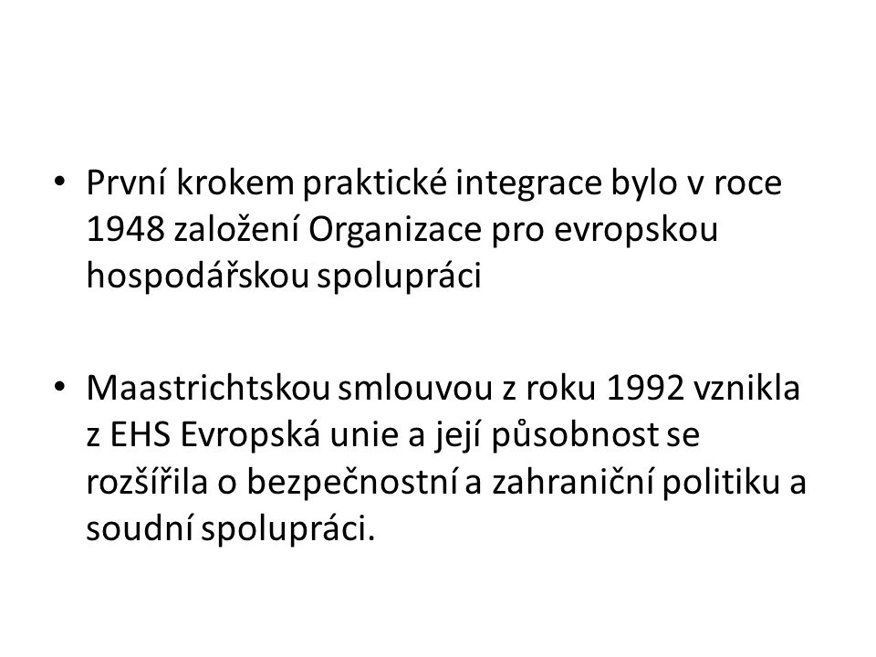 První krokem praktické integrace bylo v roce 1948 založení Organizace pro evropskou hospodářskou spolupráci
