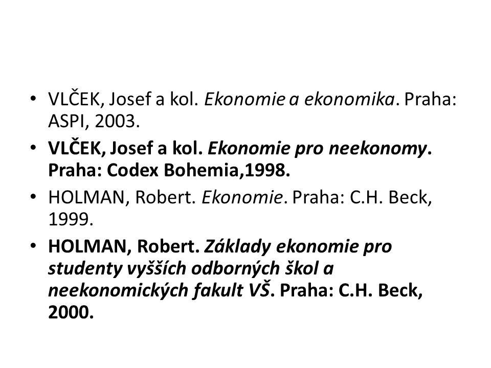 Vlček, Josef a kol. Ekonomie a ekonomika. Praha: ASPI, 2003.