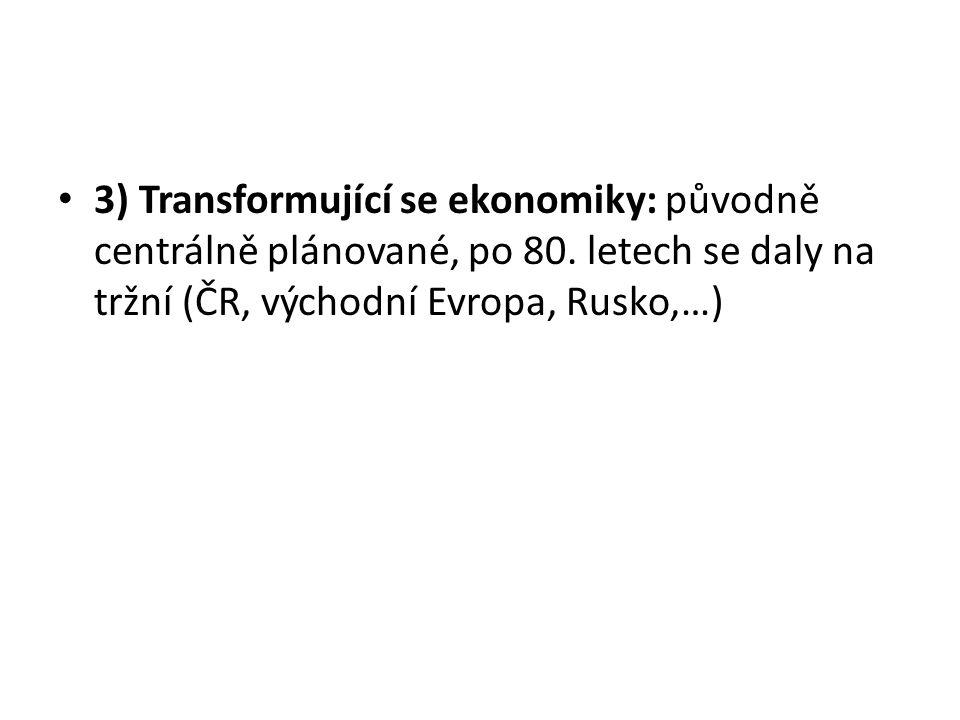 3) Transformující se ekonomiky: původně centrálně plánované, po 80