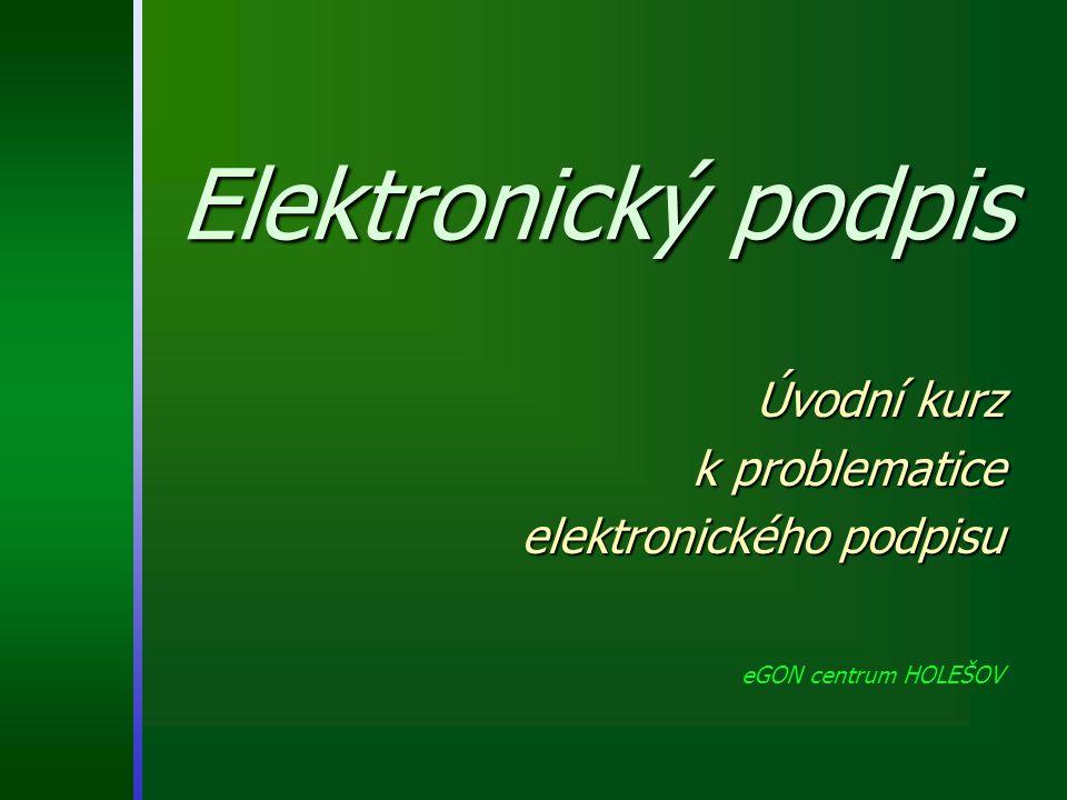 Úvodní kurz k problematice elektronického podpisu eGON centrum HOLEŠOV