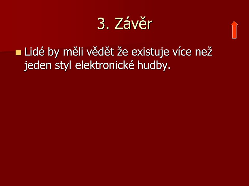 3. Závěr Lidé by měli vědět že existuje více než jeden styl elektronické hudby.