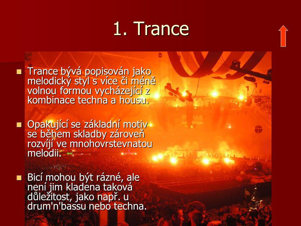 1. Trance Trance bývá popisován jako melodický styl s více či méně volnou formou vycházející z kombinace techna a housu.