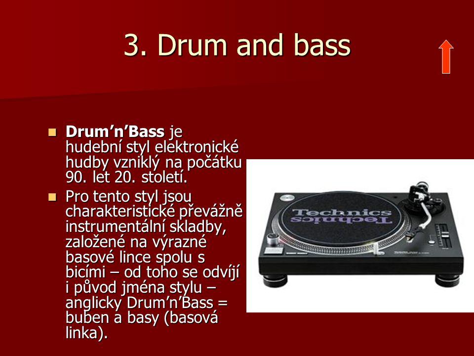 3. Drum and bass Drum'n'Bass je hudební styl elektronické hudby vzniklý na počátku 90. let 20. století.