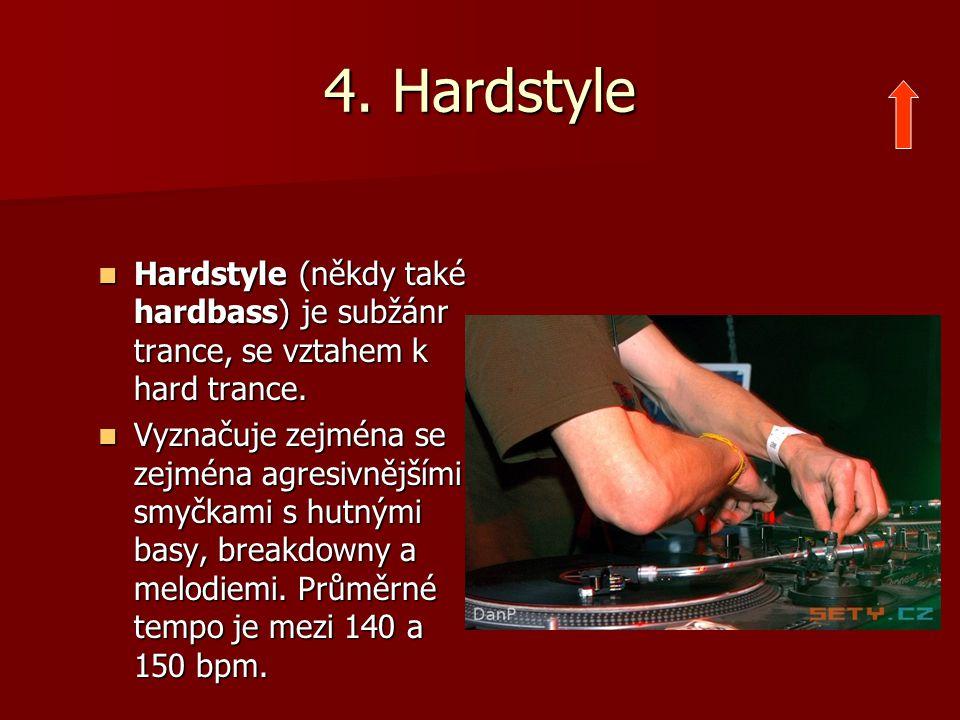 4. Hardstyle Hardstyle (někdy také hardbass) je subžánr trance, se vztahem k hard trance.