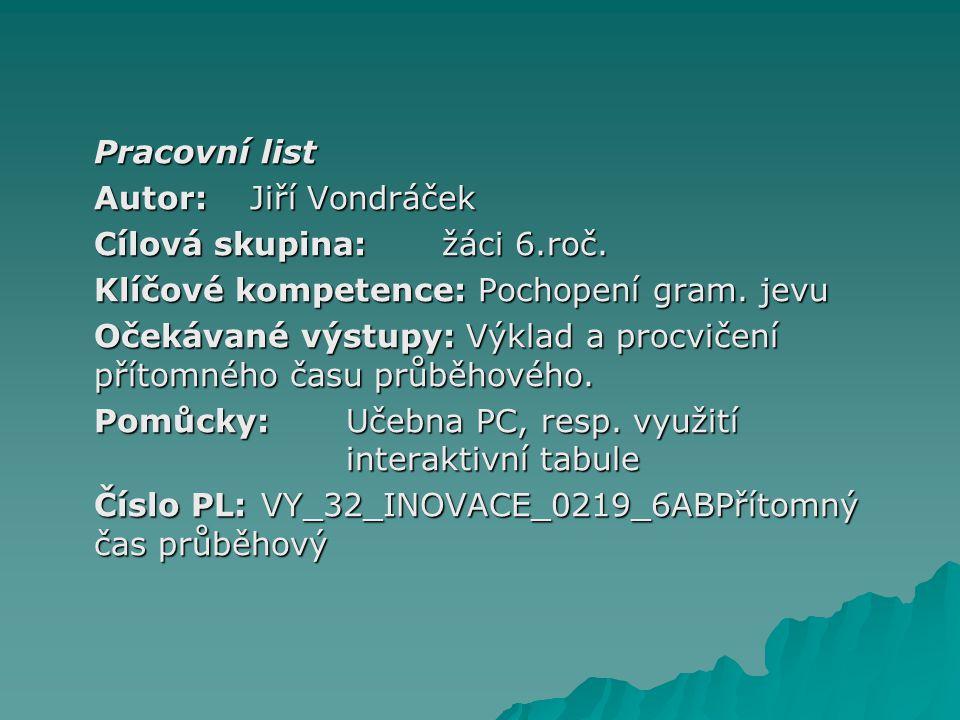 Pracovní list Autor: Jiří Vondráček. Cílová skupina: žáci 6.roč. Klíčové kompetence: Pochopení gram. jevu.