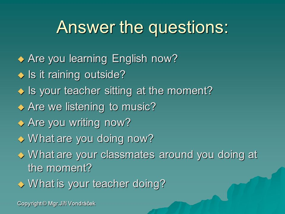 Answer the questions: Are you learning English now