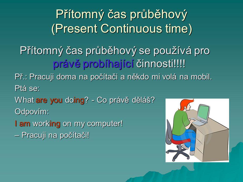 Přítomný čas průběhový (Present Continuous time)