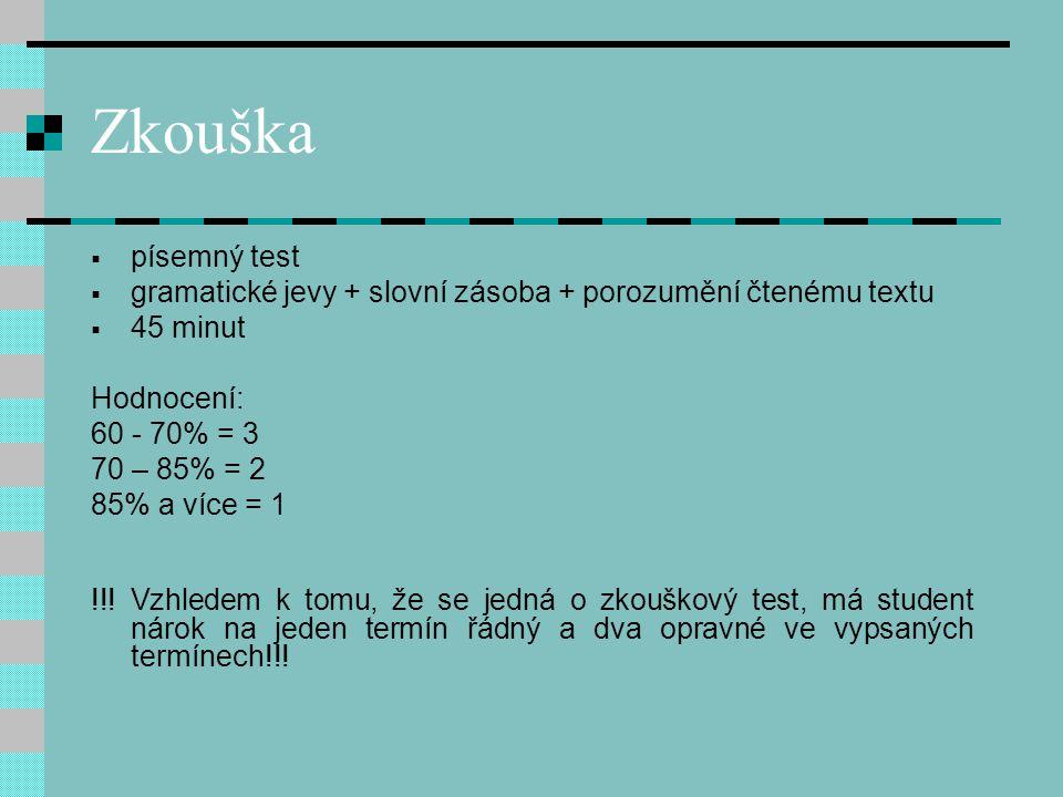 Zkouška písemný test. gramatické jevy + slovní zásoba + porozumění čtenému textu. 45 minut. Hodnocení: