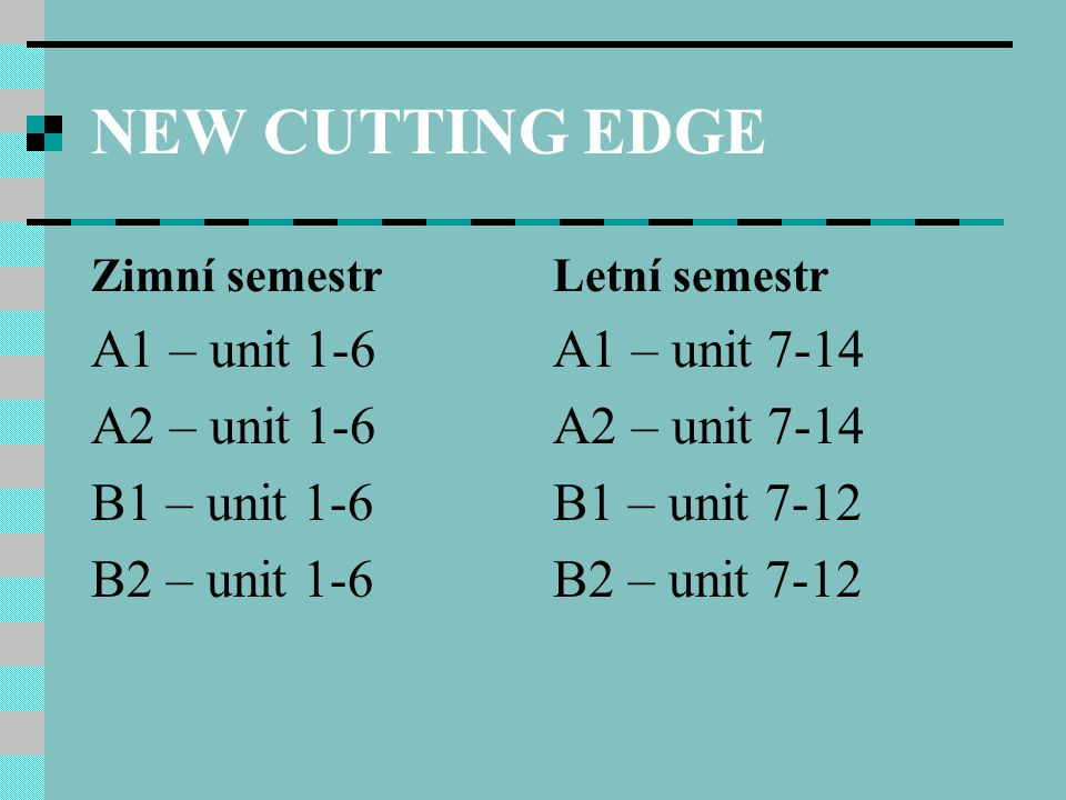 NEW CUTTING EDGE A1 – unit 1-6 A2 – unit 1-6 B1 – unit 1-6