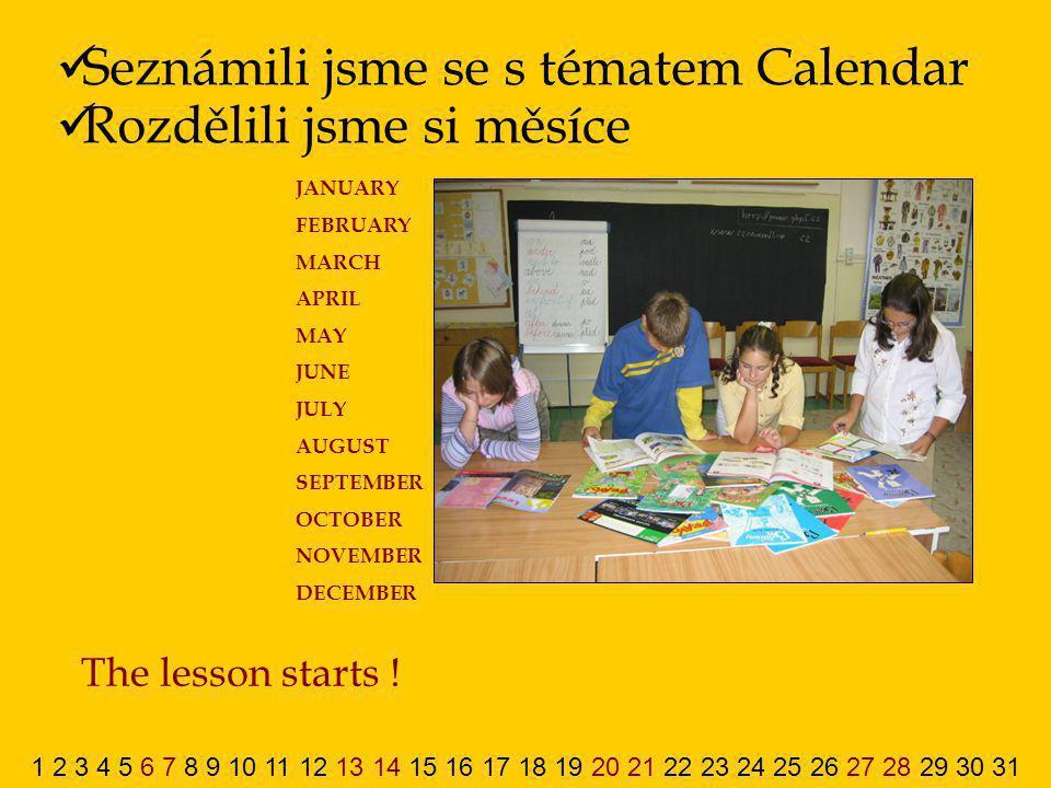 Seznámili jsme se s tématem Calendar Rozdělili jsme si měsíce