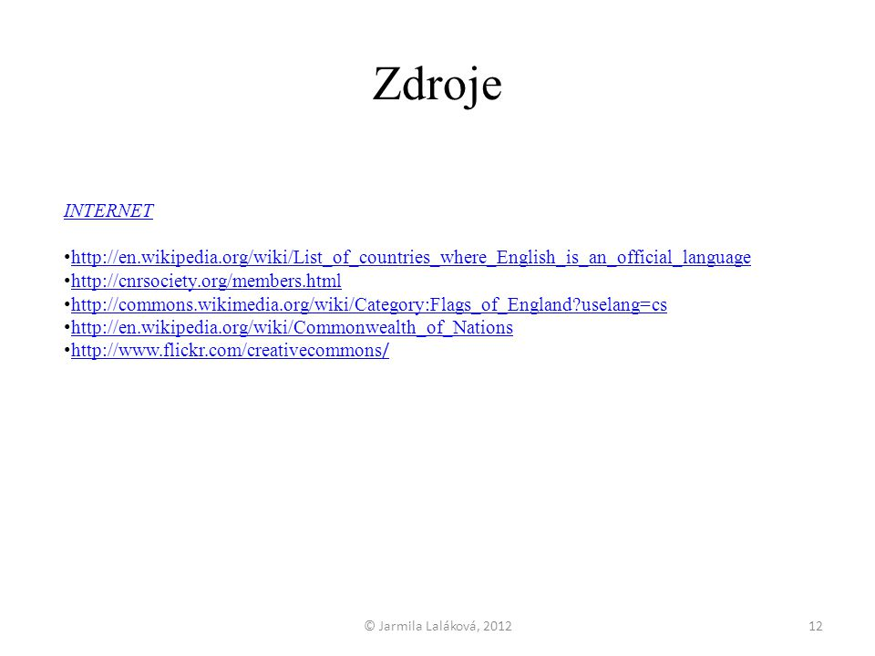 Zdroje INTERNET. http://en.wikipedia.org/wiki/List_of_countries_where_English_is_an_official_language.