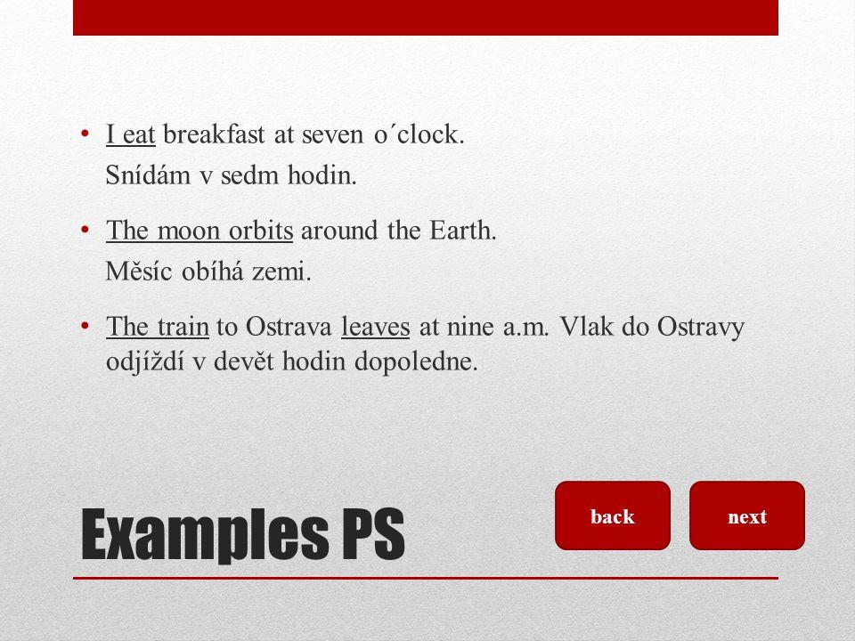 Examples PS I eat breakfast at seven o´clock. Snídám v sedm hodin.