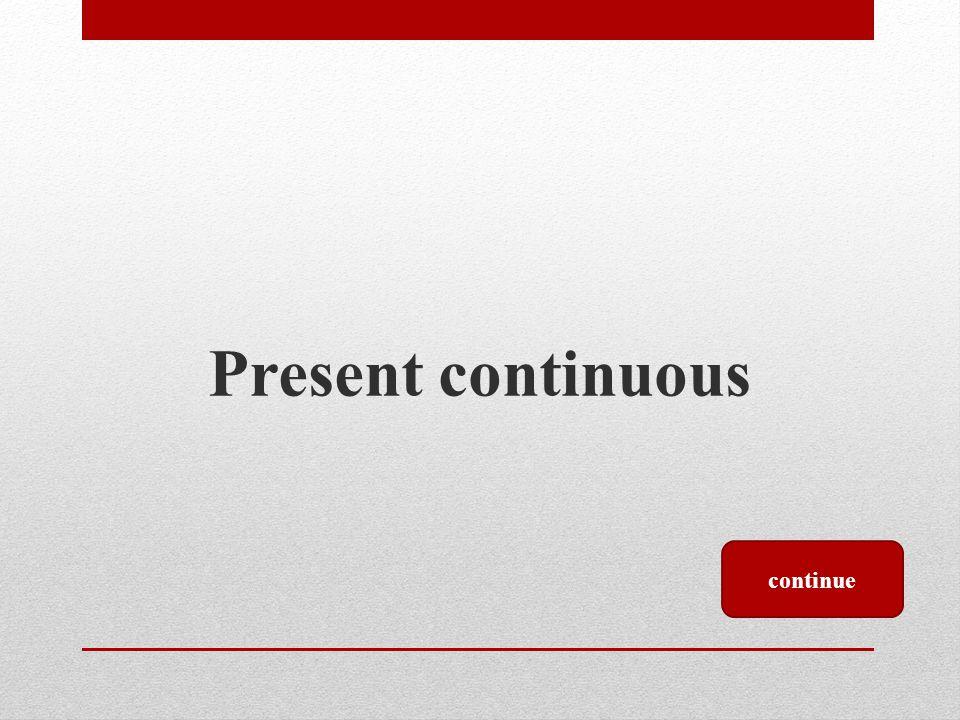 Present continuous continue