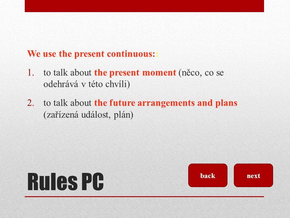 Rules PC We use the present continuous::