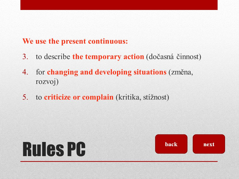 Rules PC We use the present continuous: