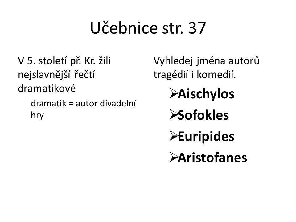 Učebnice str. 37 Aischylos Sofokles Euripides Aristofanes