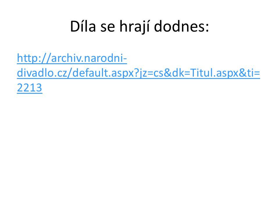 Díla se hrají dodnes: http://archiv.narodni-divadlo.cz/default.aspx jz=cs&dk=Titul.aspx&ti=2213