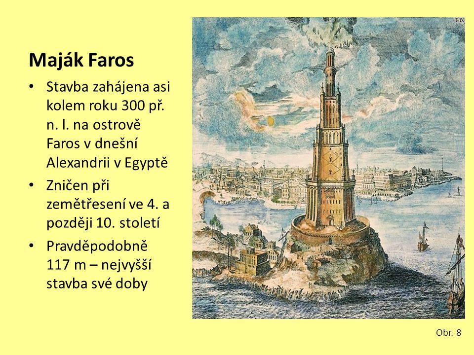 Maják Faros Stavba zahájena asi kolem roku 300 př. n. l. na ostrově Faros v dnešní Alexandrii v Egyptě.
