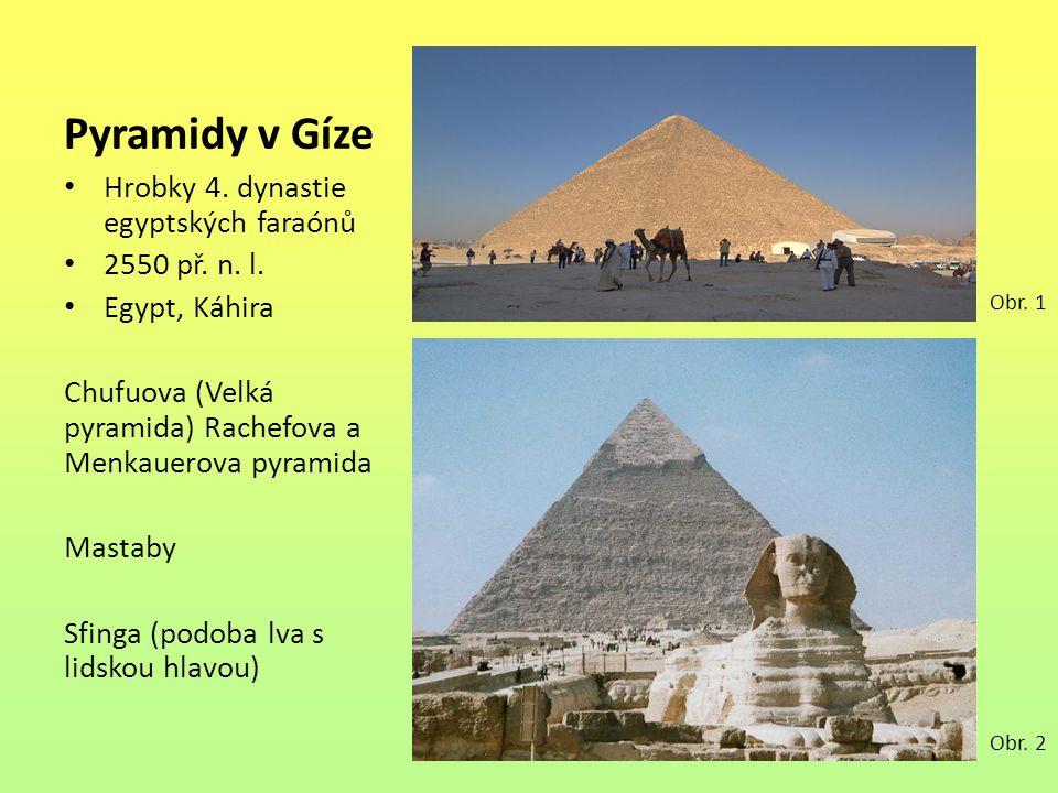 Pyramidy v Gíze Hrobky 4. dynastie egyptských faraónů 2550 př. n. l.