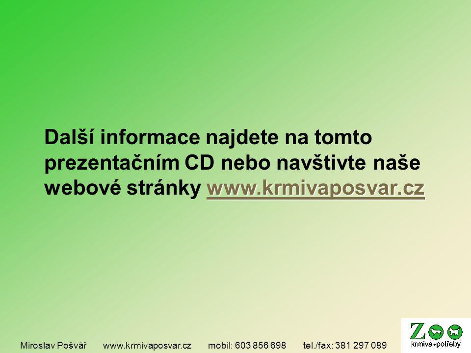 Další informace najdete na tomto prezentačním CD nebo navštivte naše webové stránky www.krmivaposvar.cz