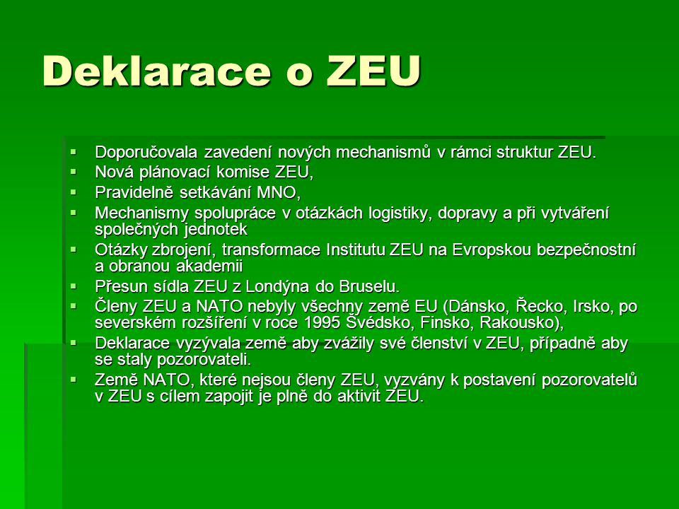 Deklarace o ZEU Doporučovala zavedení nových mechanismů v rámci struktur ZEU. Nová plánovací komise ZEU,