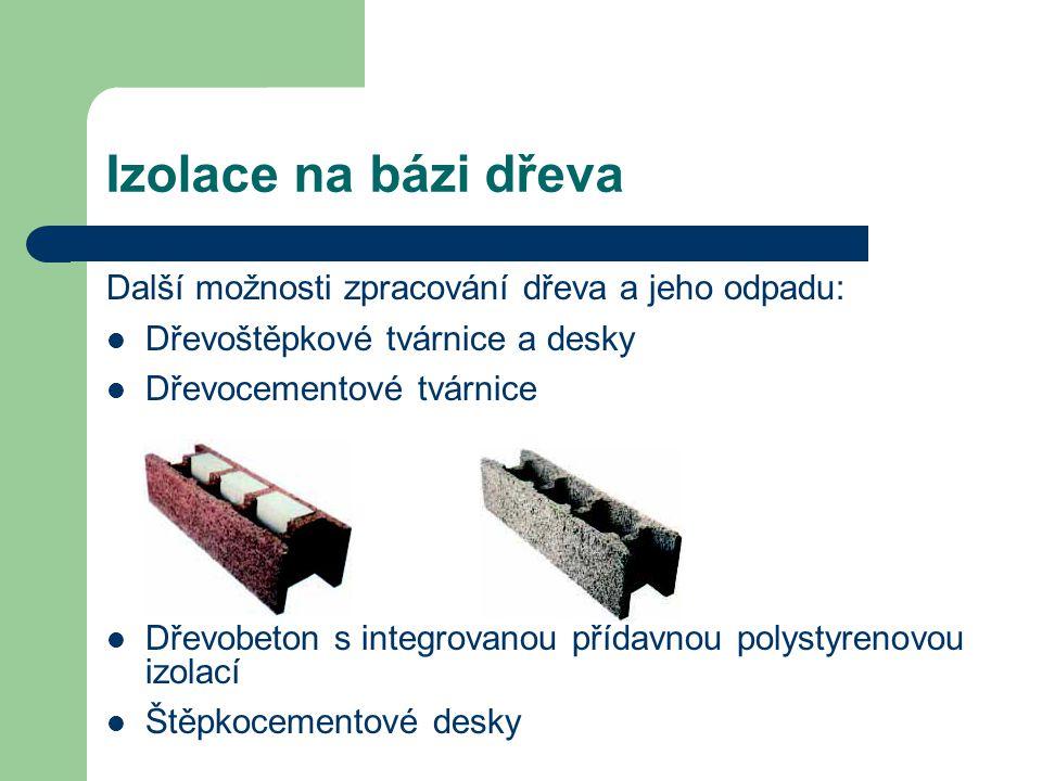 Izolace na bázi dřeva Další možnosti zpracování dřeva a jeho odpadu: