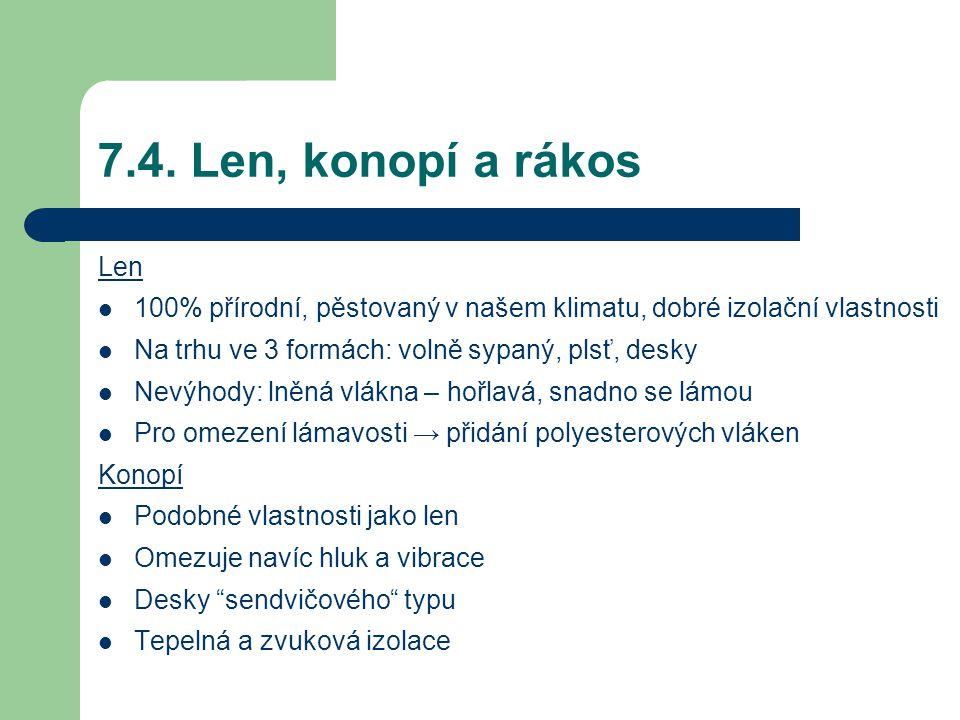 7.4. Len, konopí a rákos Len. 100% přírodní, pěstovaný v našem klimatu, dobré izolační vlastnosti.