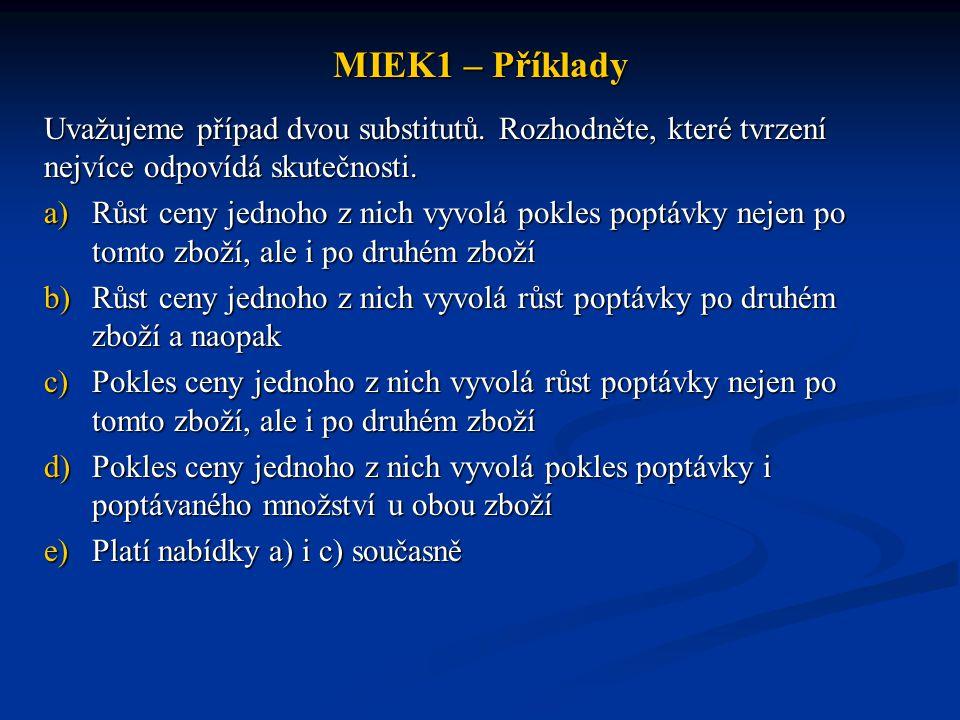 MIEK1 – Příklady Uvažujeme případ dvou substitutů. Rozhodněte, které tvrzení nejvíce odpovídá skutečnosti.