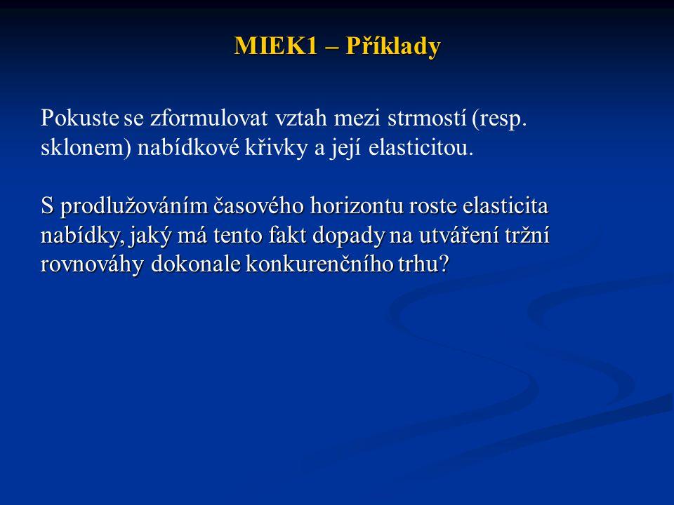 MIEK1 – Příklady Pokuste se zformulovat vztah mezi strmostí (resp. sklonem) nabídkové křivky a její elasticitou.