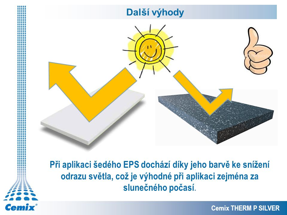 Další výhody Při aplikaci šedého EPS dochází díky jeho barvě ke snížení odrazu světla, což je výhodné při aplikaci zejména za slunečného počasí.