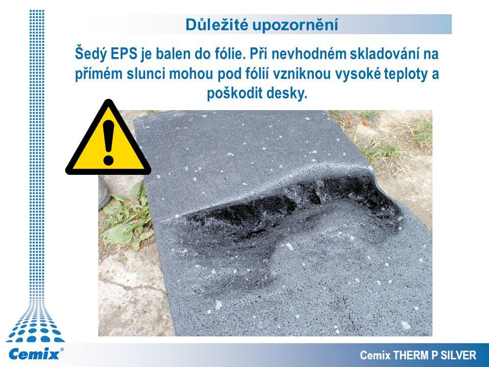 Důležité upozornění Šedý EPS je balen do fólie. Při nevhodném skladování na přímém slunci mohou pod fólií vzniknou vysoké teploty a poškodit desky.