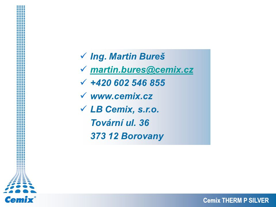 Ing. Martin Bureš martin.bures@cemix.cz +420 602 546 855 www.cemix.cz