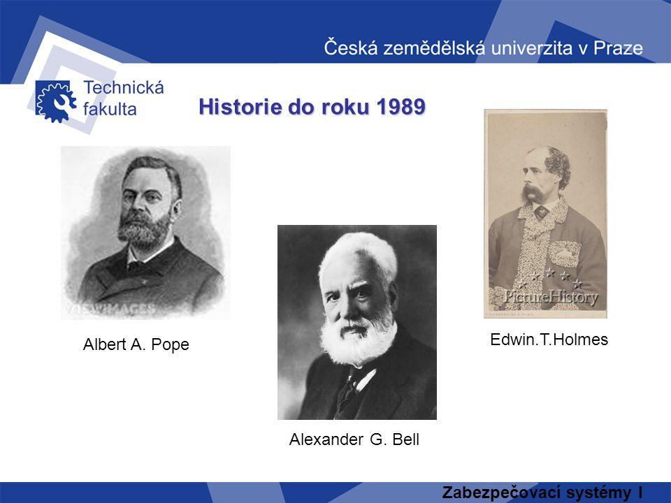 Historie do roku 1989 Edwin.T.Holmes Albert A. Pope Alexander G. Bell