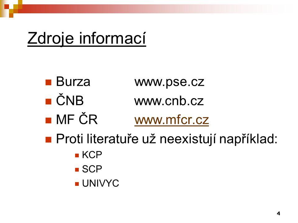 Zdroje informací Burza www.pse.cz ČNB www.cnb.cz MF ČR www.mfcr.cz